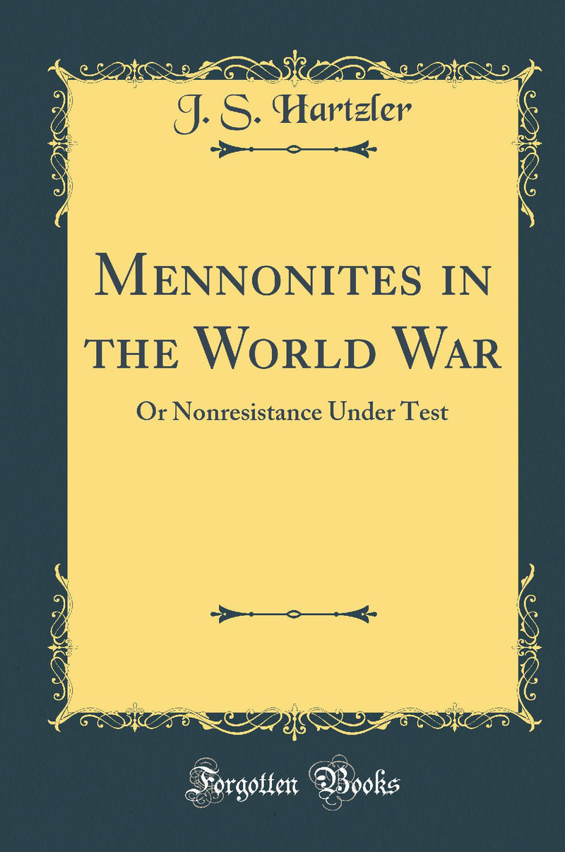 Mennonites in the World War: Or Nonresistance Under Test (Classic Reprint)