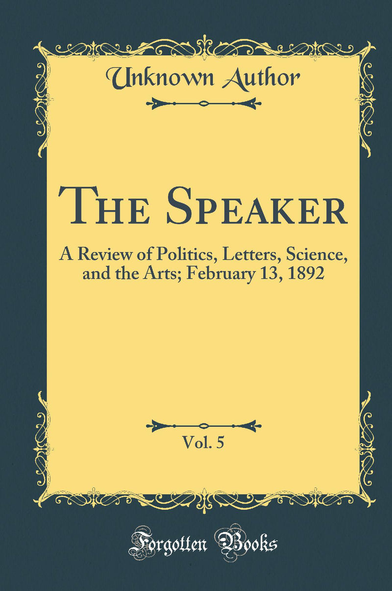 The Speaker, Vol. 5: A Review of Politics, Letters, Science, and the Arts; February 13, 1892 (Classic Reprint)