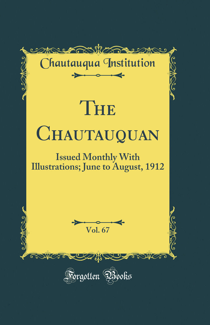 The Chautauquan, Vol. 67: Issued Monthly With Illustrations; June to August, 1912 (Classic Reprint)