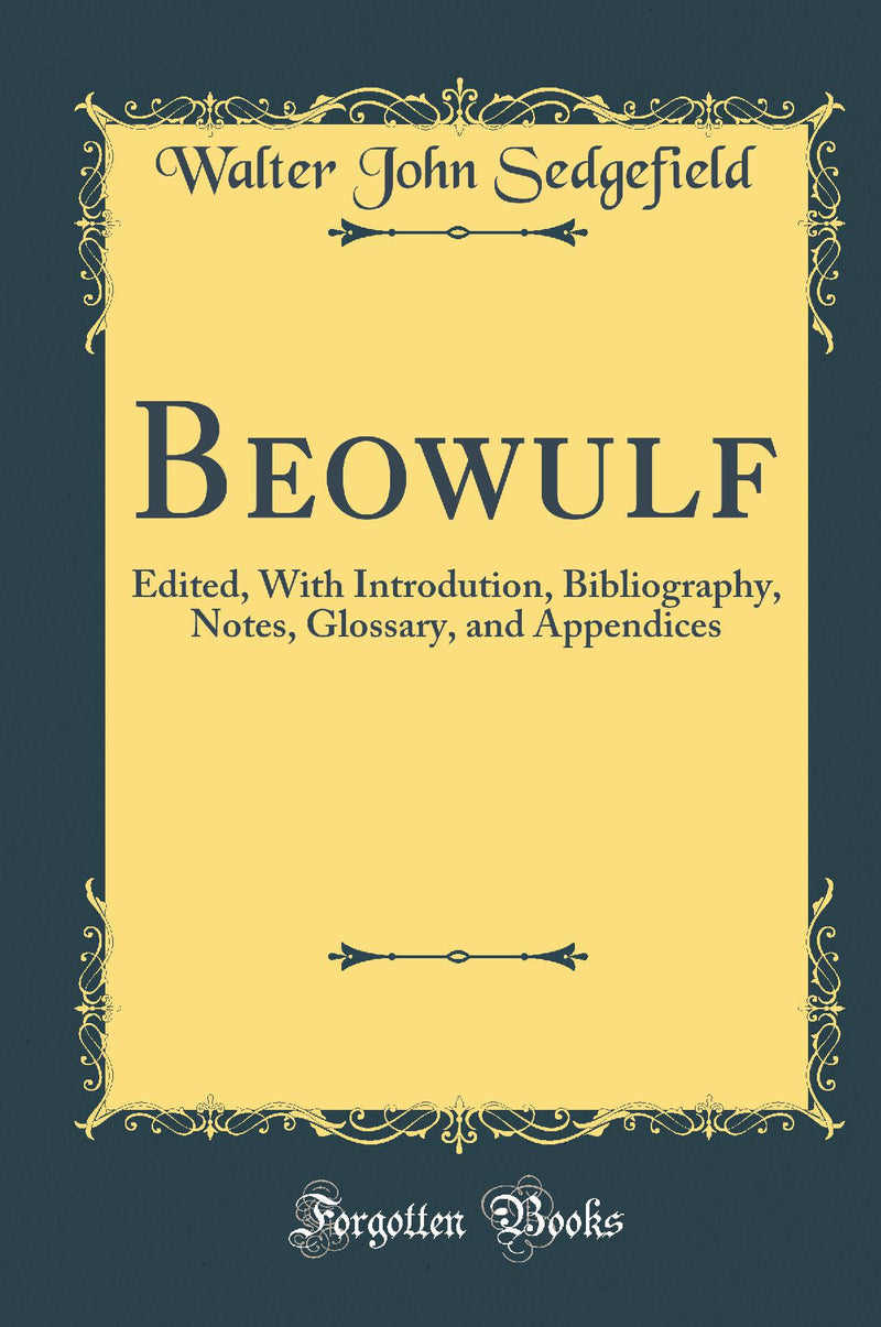 Beowulf: Edited, With Introdution, Bibliography, Notes, Glossary, and Appendices (Classic Reprint)