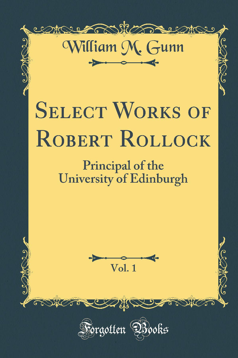 Select Works of Robert Rollock, Vol. 1: Principal of the University of Edinburgh (Classic Reprint)