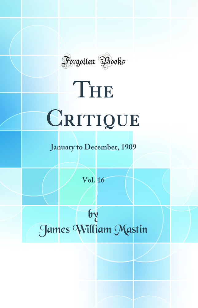 The Critique, Vol. 16: January to December, 1909 (Classic Reprint)