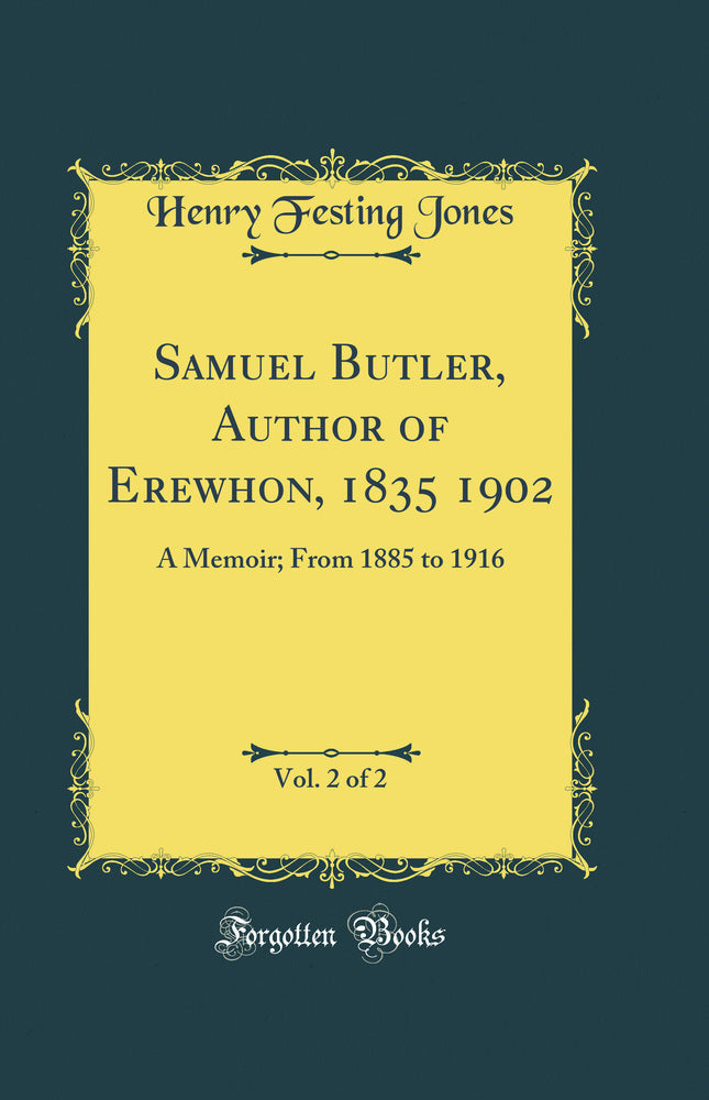 Samuel Butler, Author of Erewhon, 1835 1902, Vol. 2 of 2: A Memoir; From 1885 to 1916 (Classic Reprint)