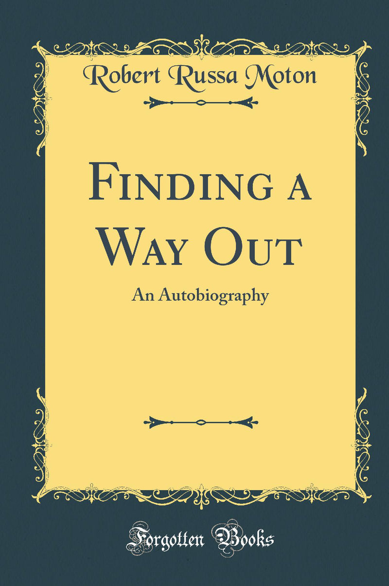 Finding a Way Out: An Autobiography (Classic Reprint)