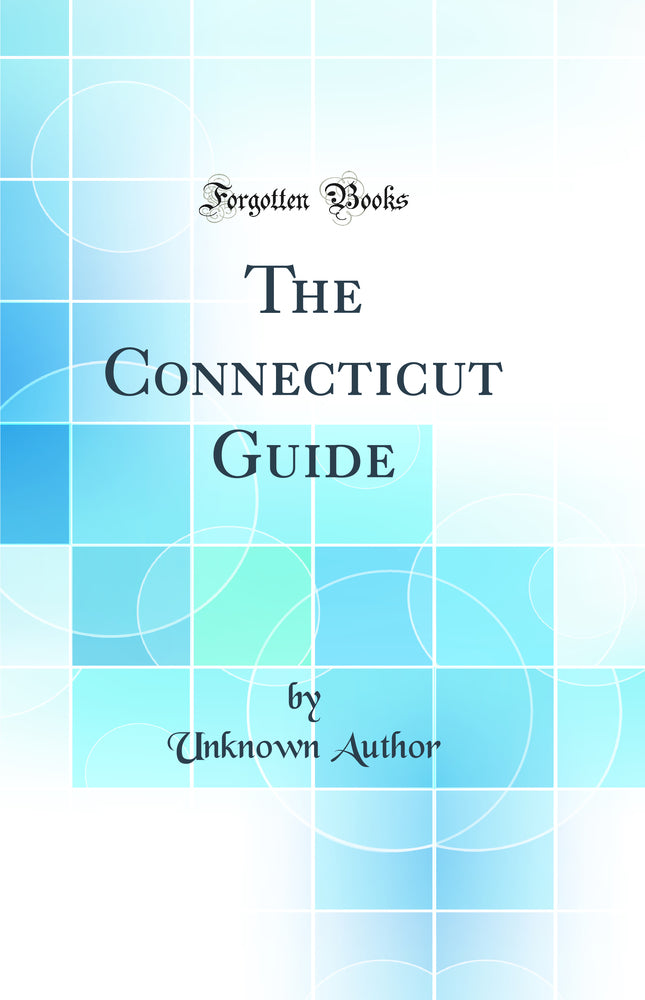 The Connecticut Guide (Classic Reprint)