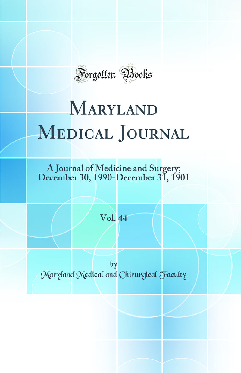 Maryland Medical Journal, Vol. 44: A Journal of Medicine and Surgery; December 30, 1990-December 31, 1901 (Classic Reprint)