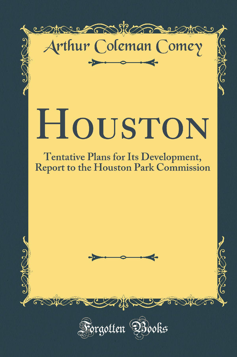 Houston: Tentative Plans for Its Development, Report to the Houston Park Commission (Classic Reprint)