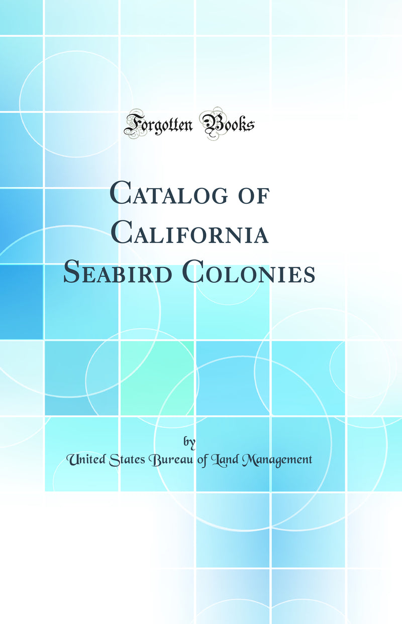 Catalog of California Seabird Colonies (Classic Reprint)