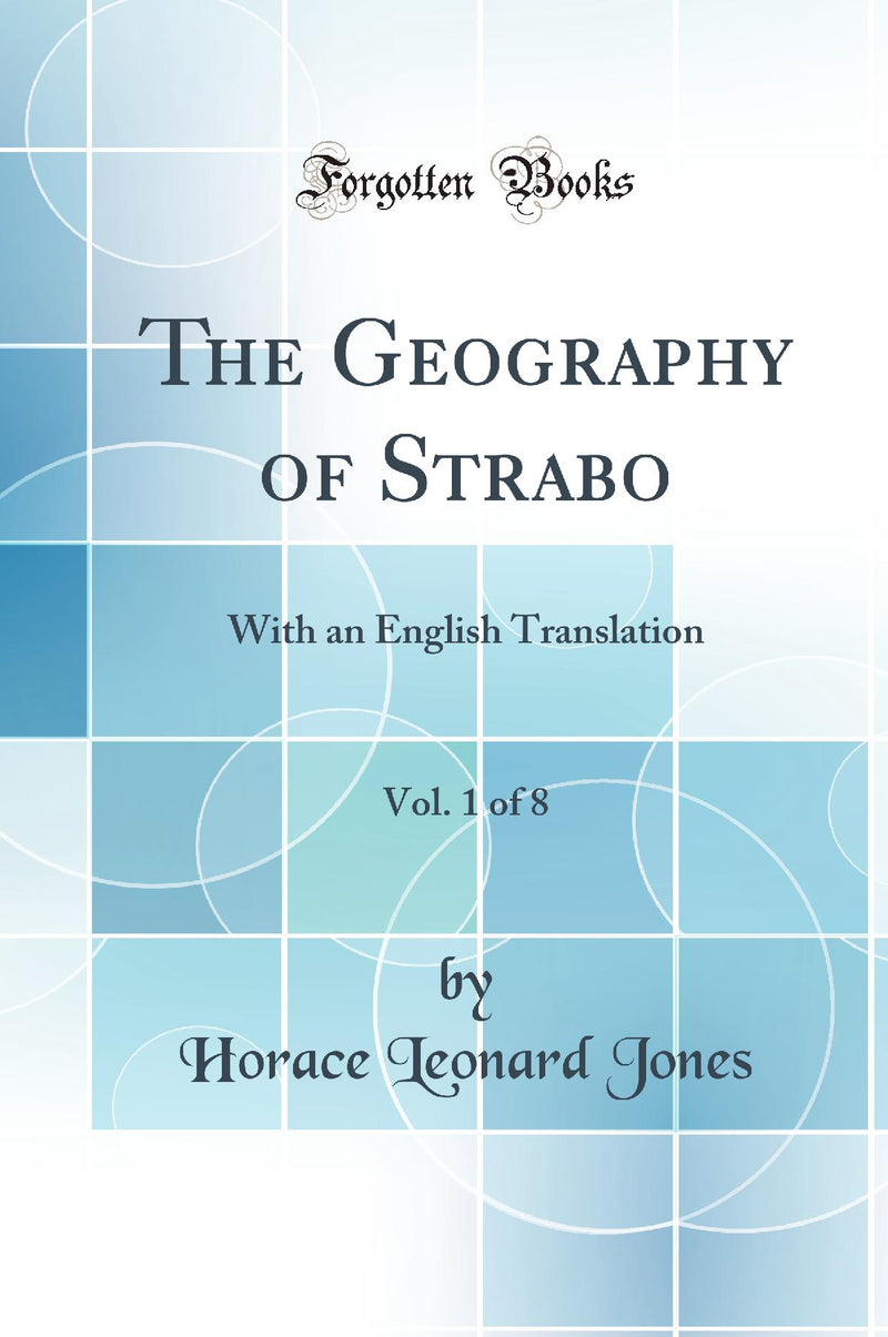 The Geography of Strabo, Vol. 1 of 8: With an English Translation (Classic Reprint)