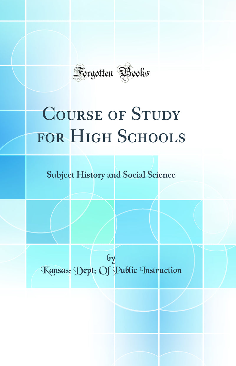 Course of Study for High Schools: Subject History and Social Science (Classic Reprint)
