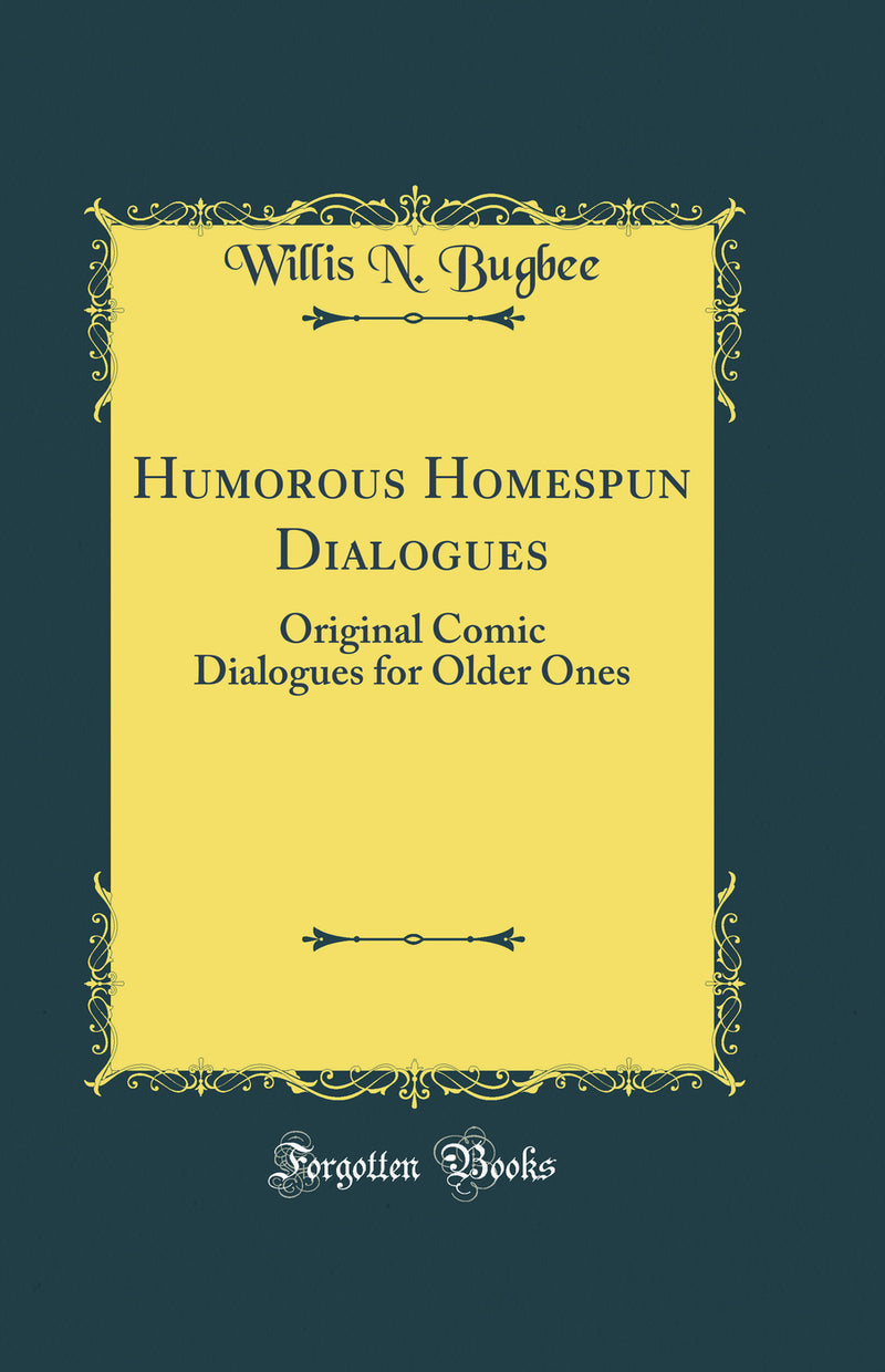 Humorous Homespun Dialogues: Original Comic Dialogues for Older Ones (Classic Reprint)