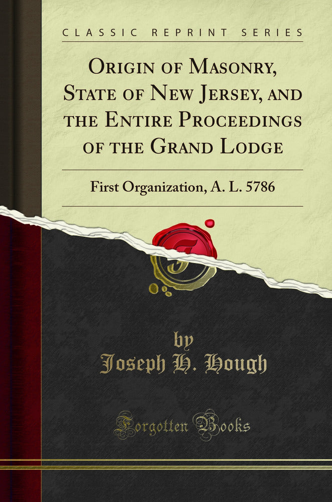 Origin of Masonry, State of New Jersey, and the Entire Proceedings of the Grand Lodge: First Organization, A. L. 5786 (Classic Reprint)