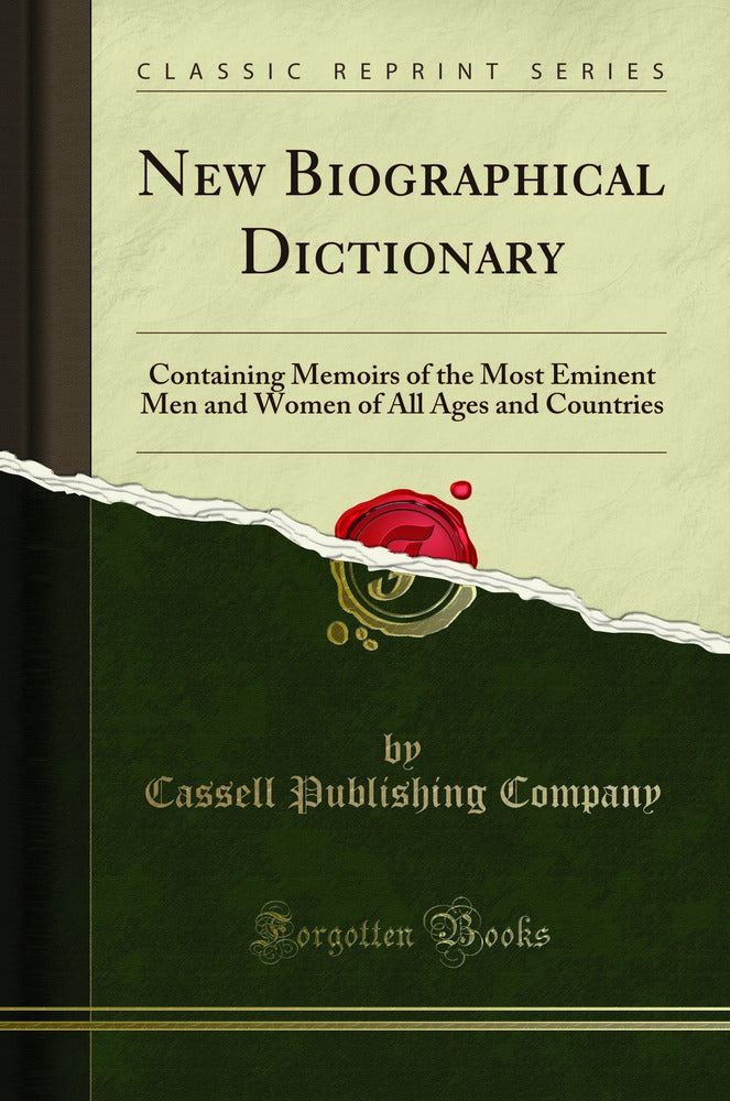 New Biographical Dictionary: Containing Memoirs of the Most Eminent Men and Women of All Ages and Countries (Classic Reprint)