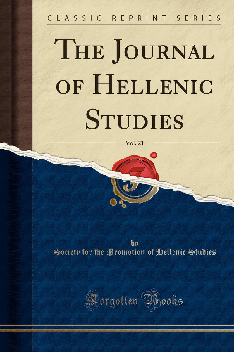 The Journal of Hellenic Studies, Vol. 21 (Classic Reprint)