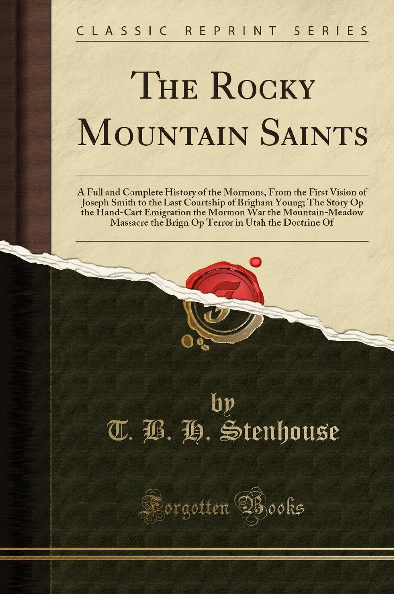 The Rocky Mountain Saints: A Full and Complete History of the Mormons, From the First Vision of Joseph Smith to the Last Courtship of Brigham Young; The Story Op the Hand-Cart Emigration the Mormon War the Mountain-Meadow Massacre the Brign Op Terror in