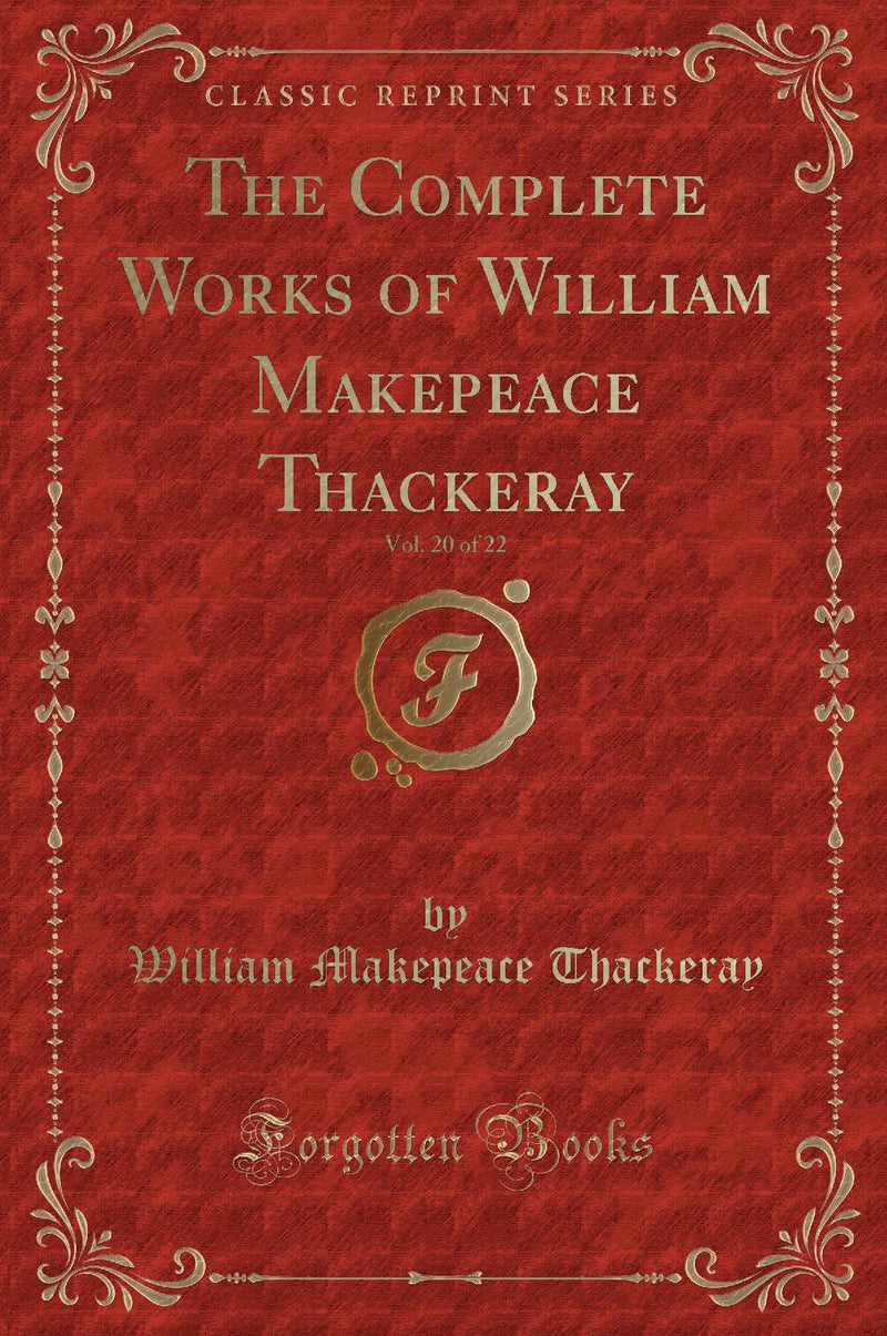 The Complete Works of William Makepeace Thackeray, Vol. 20 of 22 (Classic Reprint)