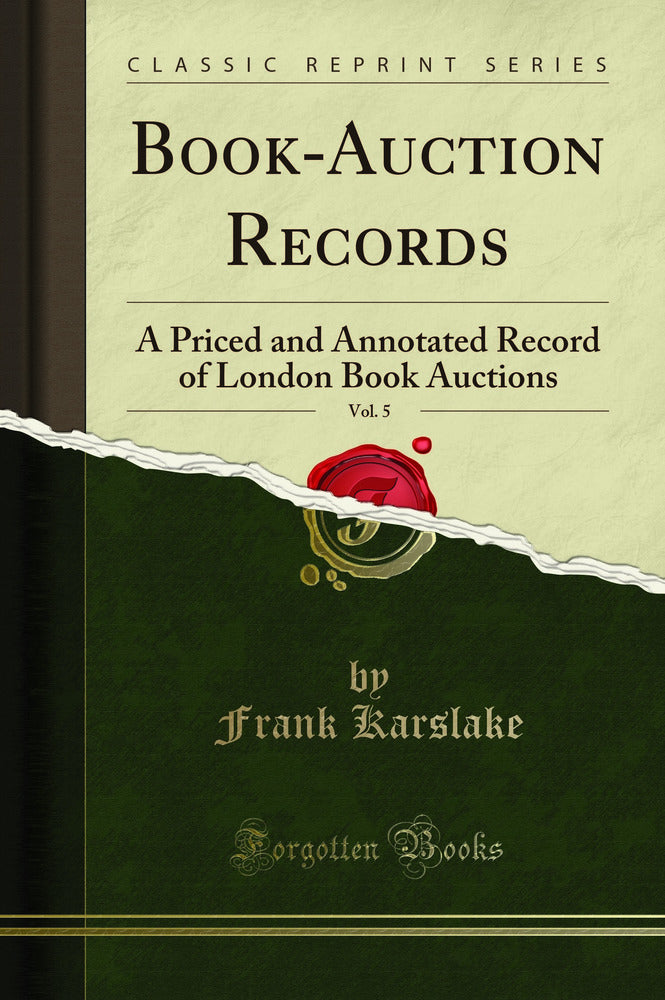 Book-Auction Records, Vol. 5: A Priced and Annotated Record of London Book Auctions (Classic Reprint)