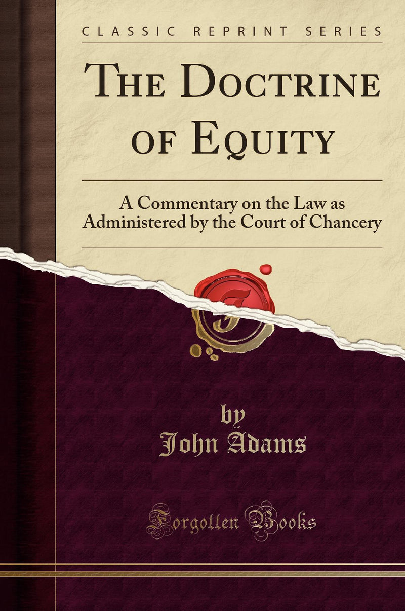 The Doctrine of Equity: A Commentary on the Law as Administered by the Court of Chancery (Classic Reprint)