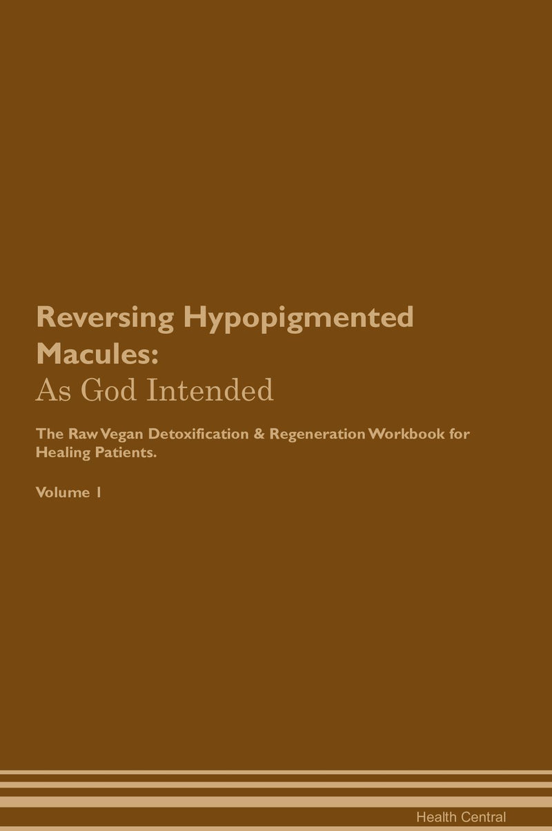 Reversing Hypopigmented Macules: As God Intended The Raw Vegan Detoxification & Regeneration Workbook for Healing Patients. Volume 1