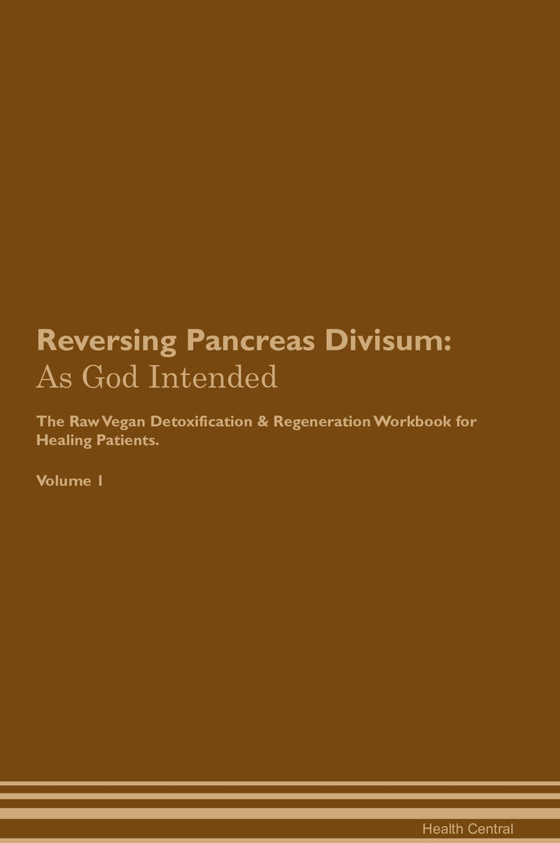 Reversing Pancreas Divisum: As God Intended The Raw Vegan Detoxification & Regeneration Workbook for Healing Patients. Volume 1