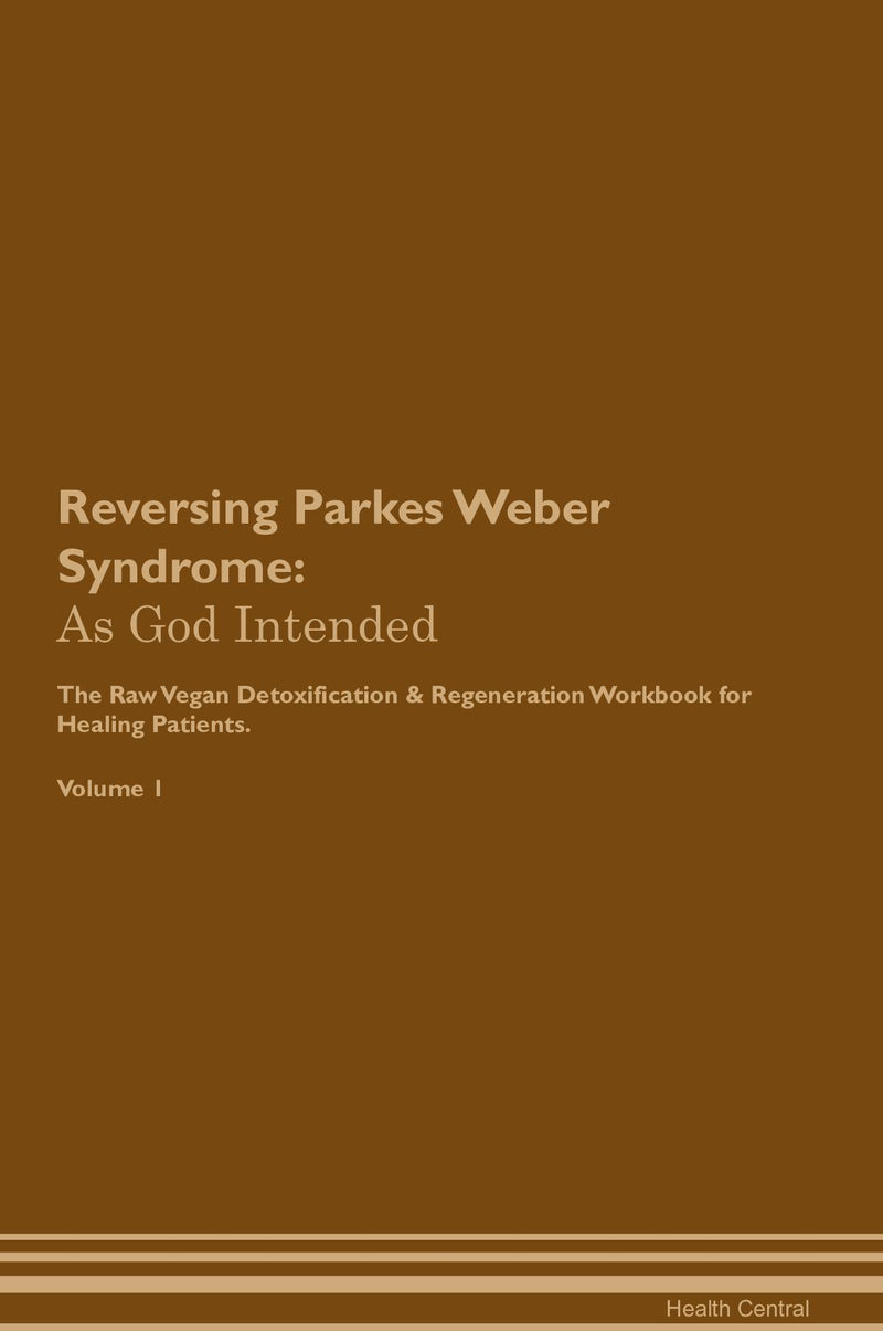 Reversing Parkes Weber Syndrome: As God Intended The Raw Vegan Detoxification & Regeneration Workbook for Healing Patients. Volume 1