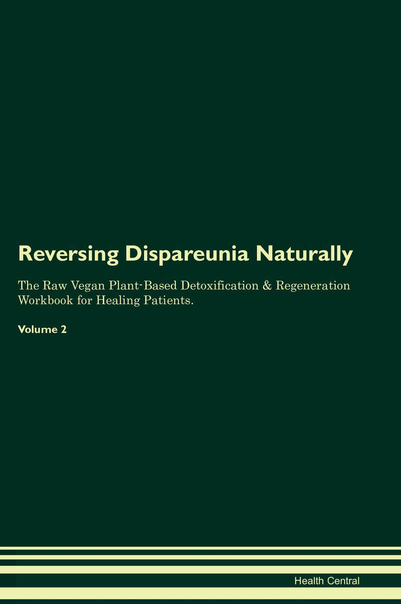 Reversing Dispareunia Naturally The Raw Vegan Plant-Based Detoxification & Regeneration Workbook for Healing Patients. Volume 2