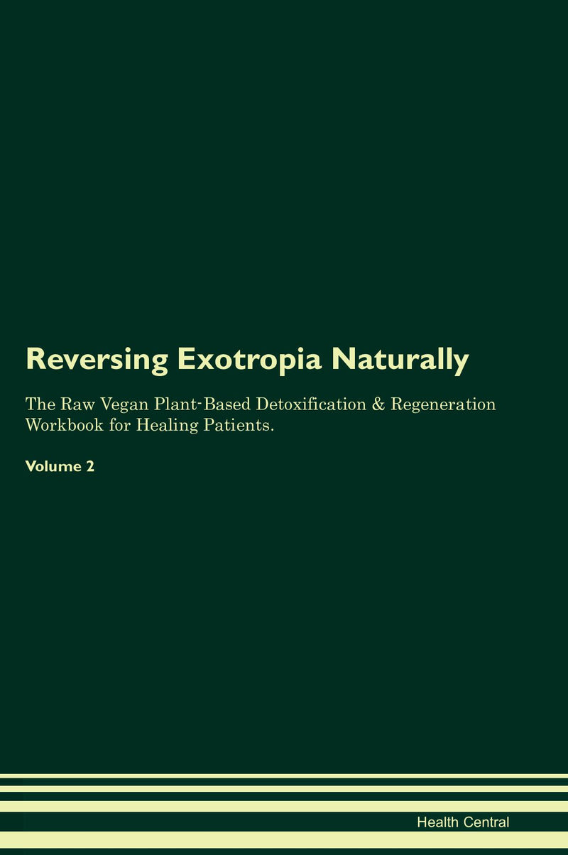 Reversing Exotropia Naturally The Raw Vegan Plant-Based Detoxification & Regeneration Workbook for Healing Patients. Volume 2