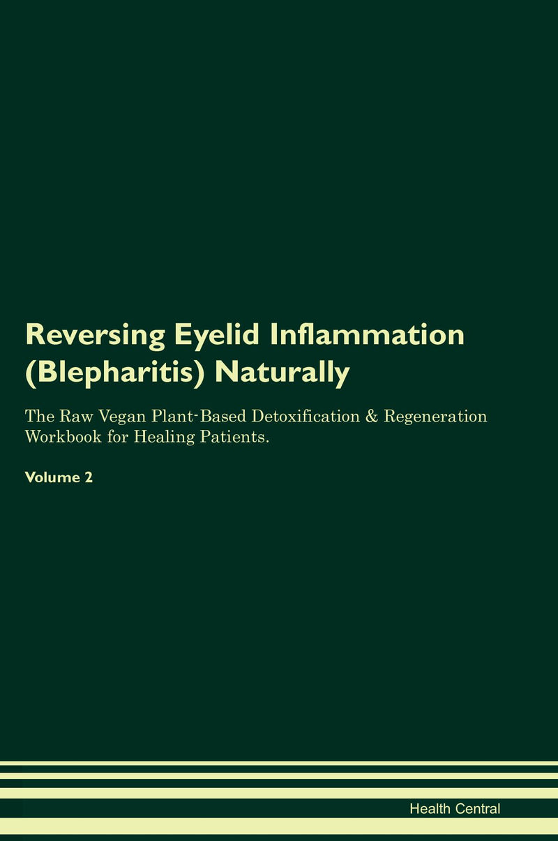 Reversing Eyelid Inflammation (Blepharitis) Naturally The Raw Vegan Plant-Based Detoxification & Regeneration Workbook for Healing Patients. Volume 2