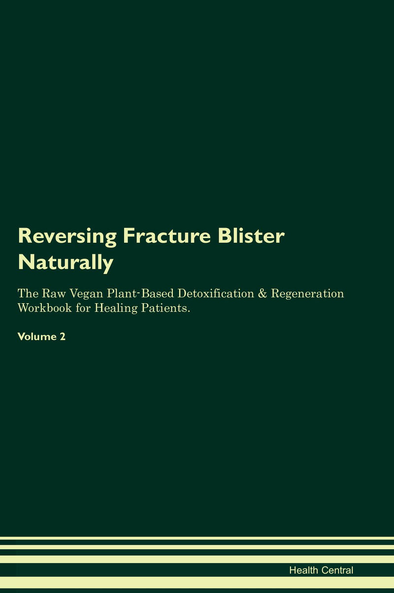 Reversing Fracture Blister Naturally The Raw Vegan Plant-Based Detoxification & Regeneration Workbook for Healing Patients. Volume 2