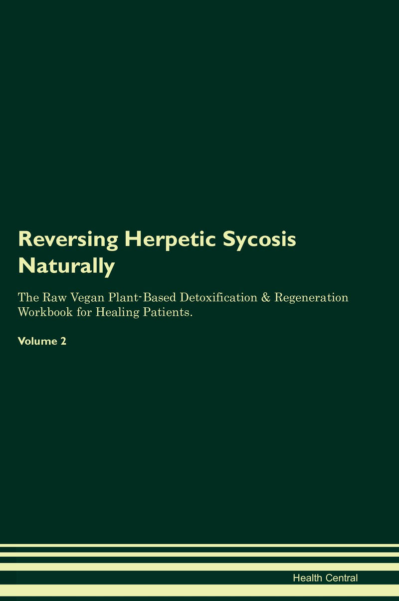 Reversing Herpetic Sycosis Naturally The Raw Vegan Plant-Based Detoxification & Regeneration Workbook for Healing Patients. Volume 2