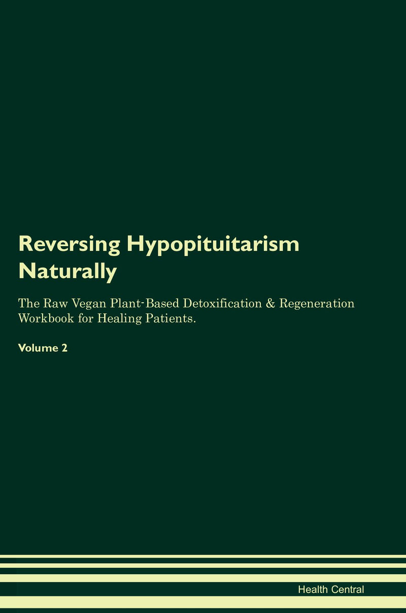 Reversing Hypopituitarism Naturally The Raw Vegan Plant-Based Detoxification & Regeneration Workbook for Healing Patients. Volume 2