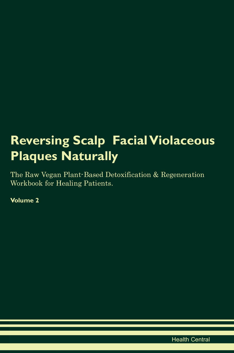 Reversing Scalp  Facial Violaceous Plaques Naturally The Raw Vegan Plant-Based Detoxification & Regeneration Workbook for Healing Patients. Volume 2