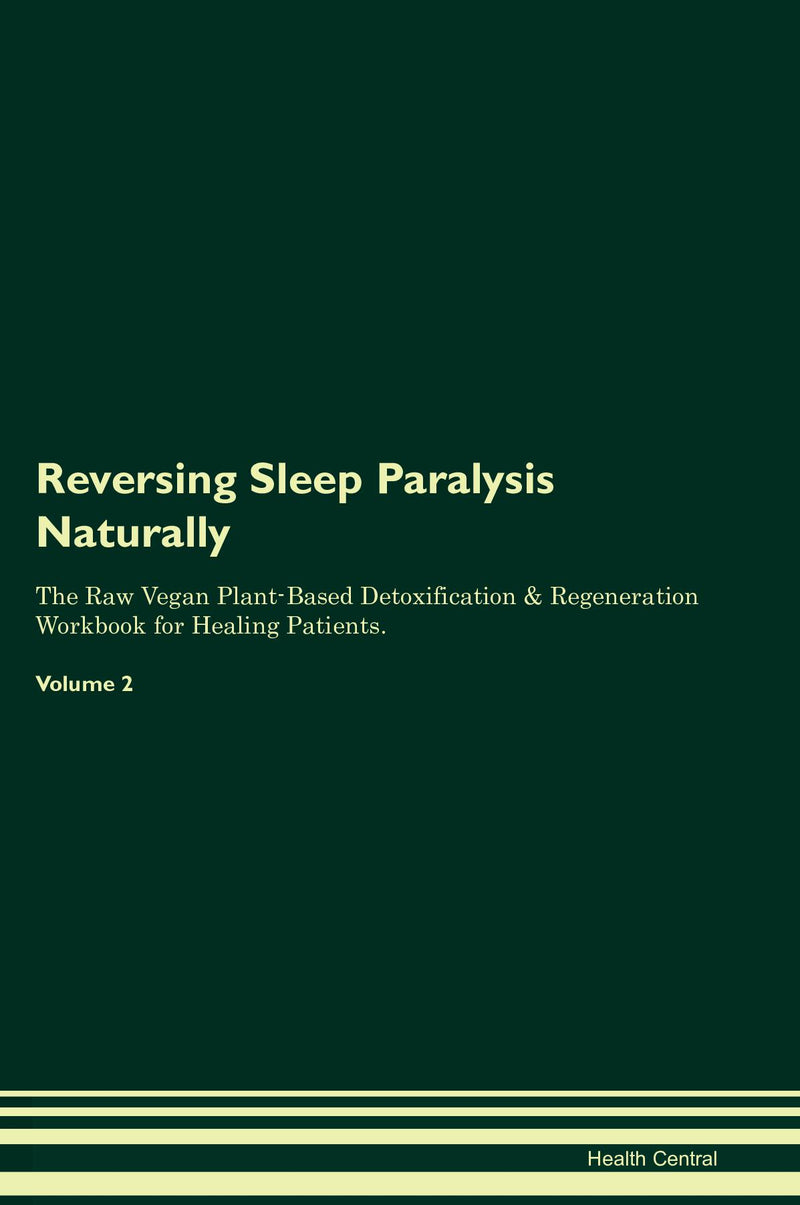 Reversing Sleep Paralysis Naturally The Raw Vegan Plant-Based Detoxification & Regeneration Workbook for Healing Patients. Volume 2