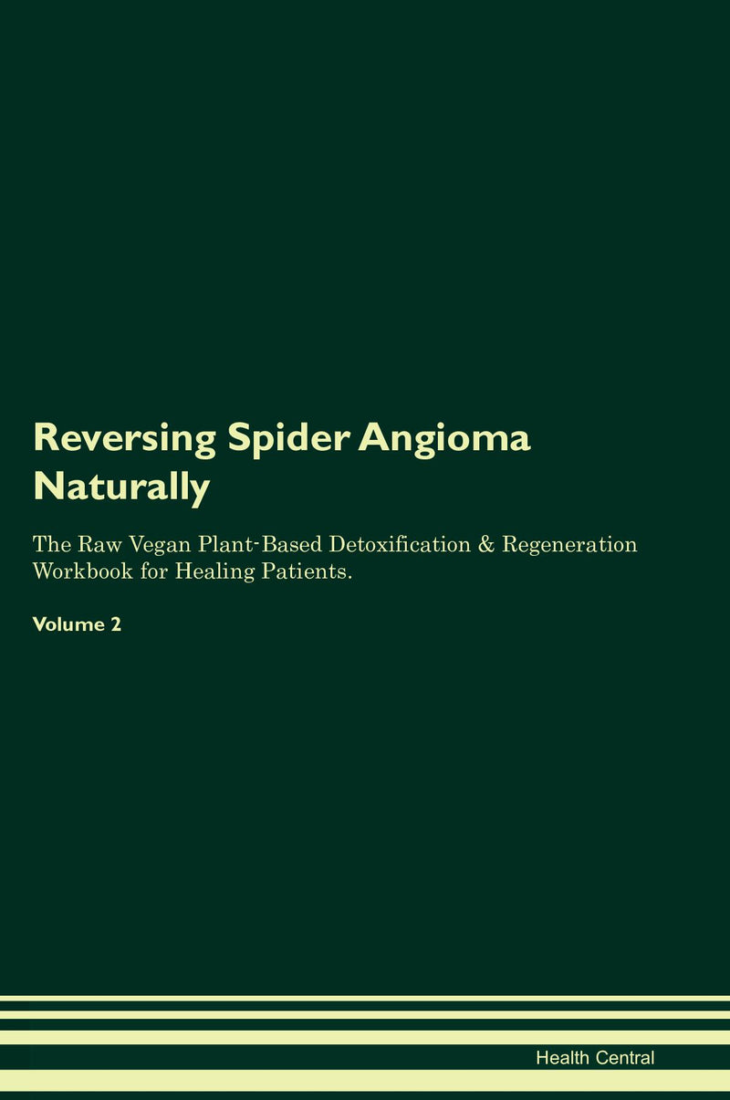 Reversing Spider Angioma Naturally The Raw Vegan Plant-Based Detoxification & Regeneration Workbook for Healing Patients. Volume 2