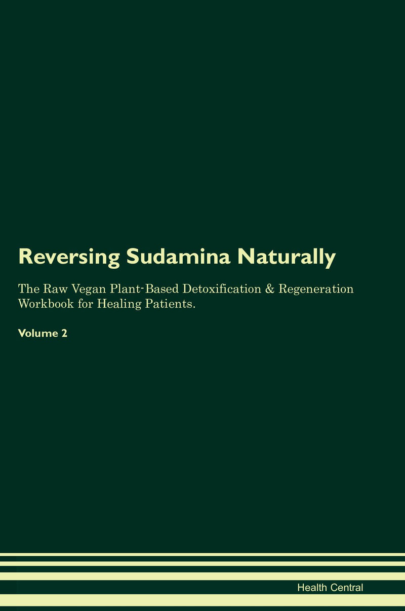 Reversing Sudamina Naturally The Raw Vegan Plant-Based Detoxification & Regeneration Workbook for Healing Patients. Volume 2