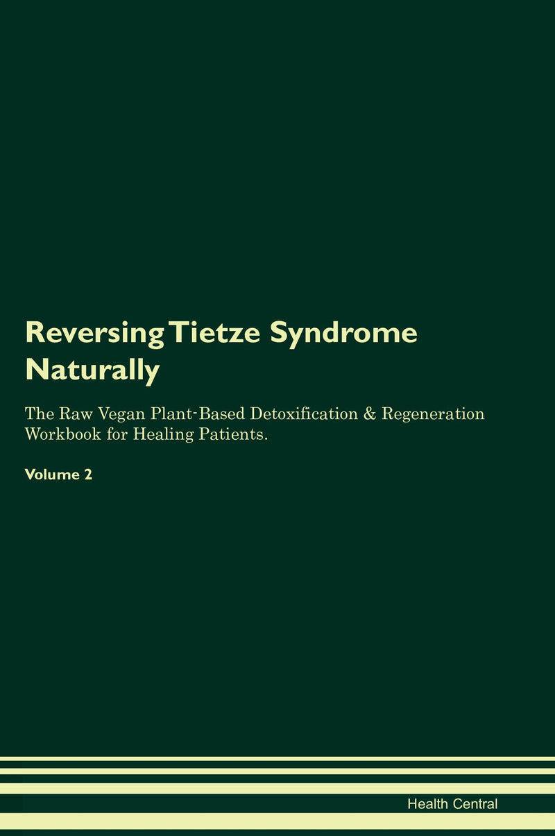 Reversing Tietze Syndrome Naturally The Raw Vegan Plant-Based Detoxification & Regeneration Workbook for Healing Patients. Volume 2