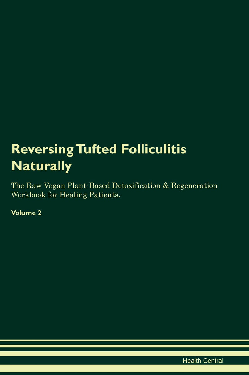 Reversing Tufted Folliculitis Naturally The Raw Vegan Plant-Based Detoxification & Regeneration Workbook for Healing Patients. Volume 2