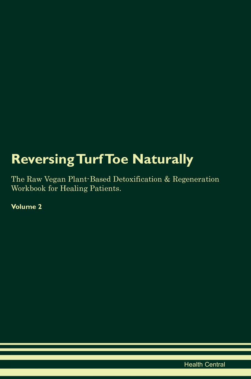 Reversing Turf Toe Naturally The Raw Vegan Plant-Based Detoxification & Regeneration Workbook for Healing Patients. Volume 2