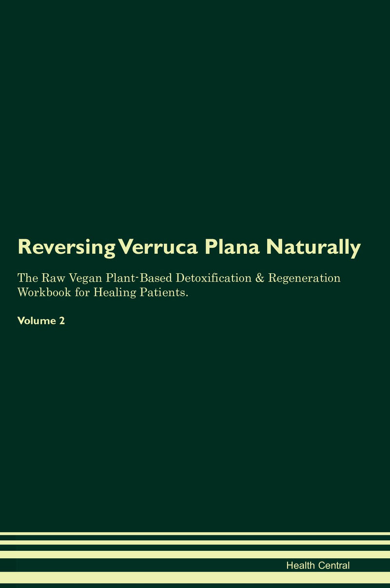 Reversing Verruca Plana Naturally The Raw Vegan Plant-Based Detoxification & Regeneration Workbook for Healing Patients. Volume 2