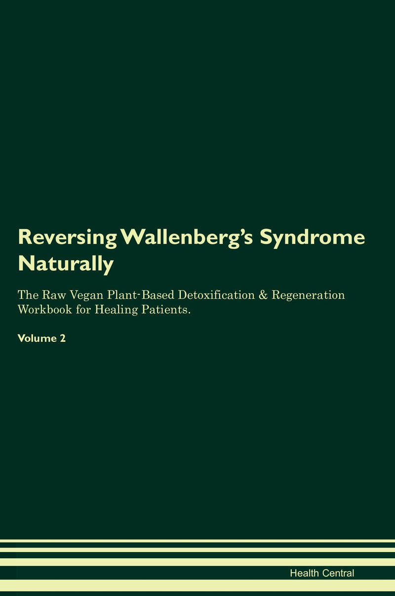Reversing Wallenberg's Syndrome Naturally The Raw Vegan Plant-Based Detoxification & Regeneration Workbook for Healing Patients. Volume 2