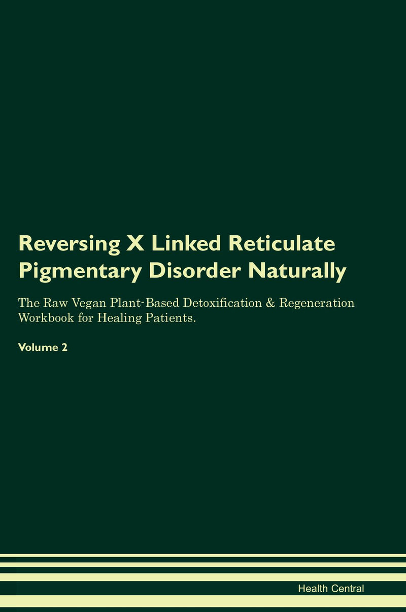 Reversing X Linked Reticulate Pigmentary Disorder Naturally The Raw Vegan Plant-Based Detoxification & Regeneration Workbook for Healing Patients. Volume 2