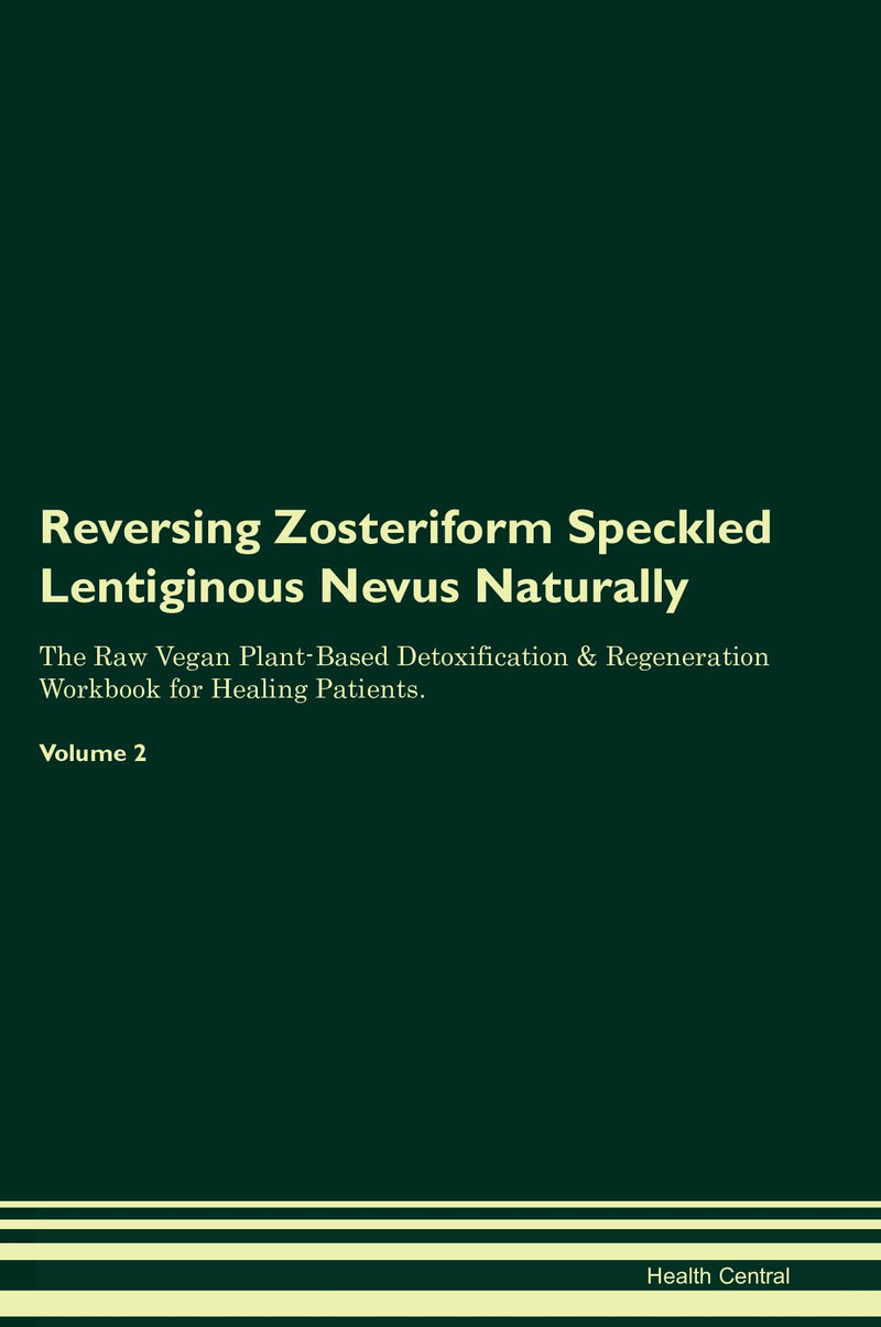 Reversing Zosteriform Speckled Lentiginous Nevus Naturally The Raw Vegan Plant-Based Detoxification & Regeneration Workbook for Healing Patients. Volume 2