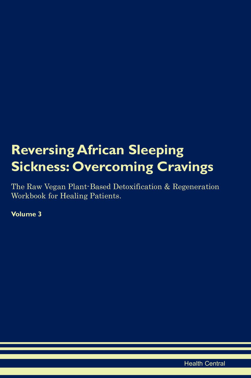 Reversing African Sleeping Sickness: Overcoming Cravings The Raw Vegan Plant-Based Detoxification & Regeneration Workbook for Healing Patients. Volume 3