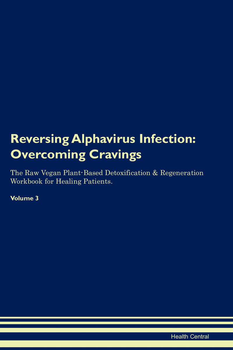 Reversing Alphavirus Infection: Overcoming Cravings The Raw Vegan Plant-Based Detoxification & Regeneration Workbook for Healing Patients. Volume 3