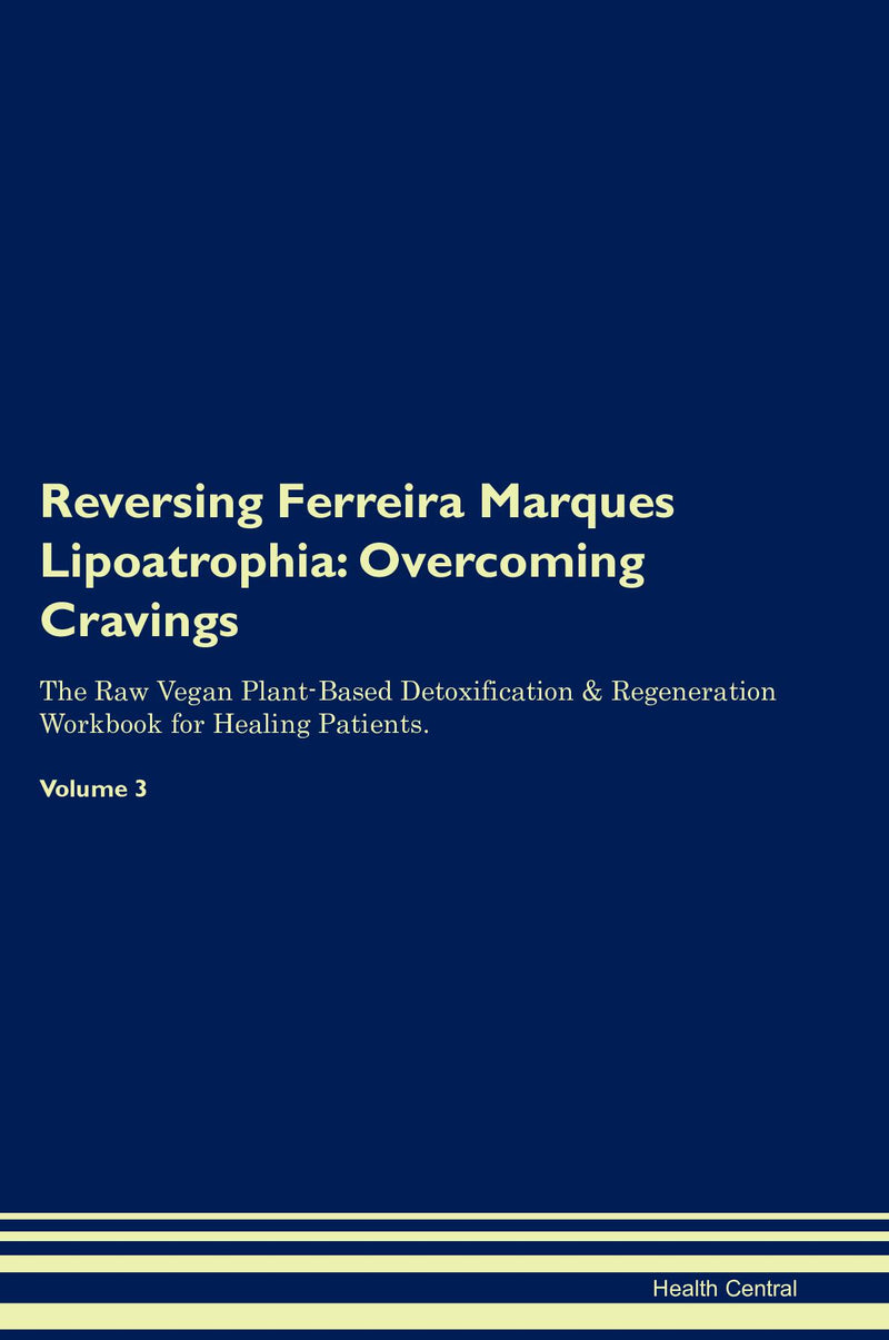 Reversing Ferreira Marques Lipoatrophia: Overcoming Cravings The Raw Vegan Plant-Based Detoxification & Regeneration Workbook for Healing Patients. Volume 3