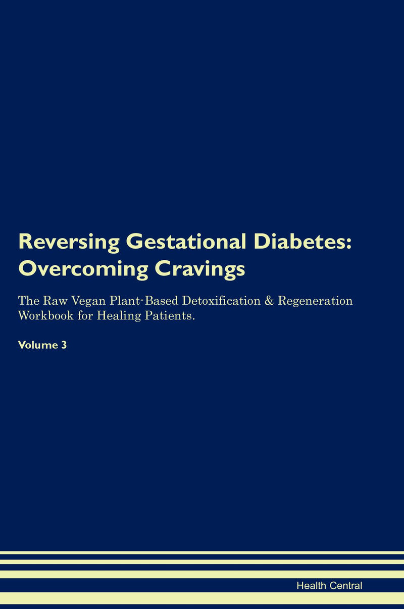 Reversing Gestational Diabetes: Overcoming Cravings The Raw Vegan Plant-Based Detoxification & Regeneration Workbook for Healing Patients. Volume 3