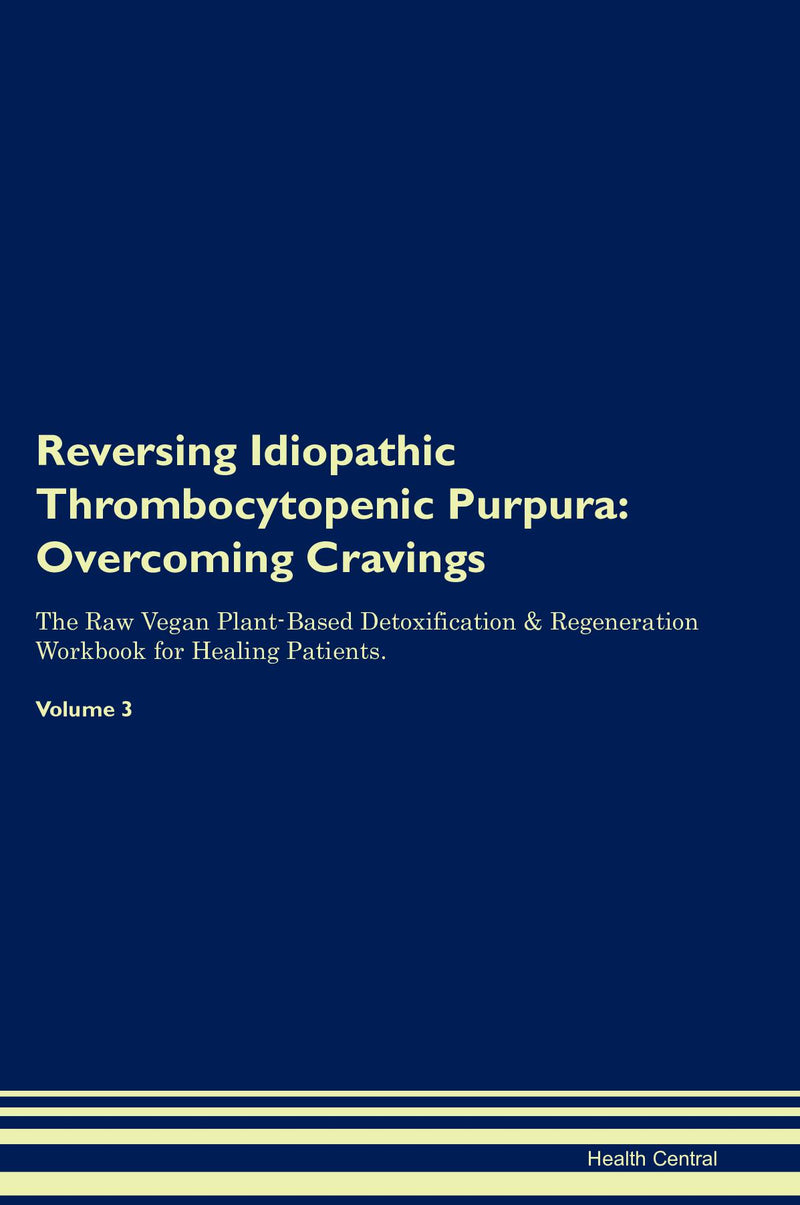 Reversing Idiopathic Thrombocytopenic Purpura: Overcoming Cravings The Raw Vegan Plant-Based Detoxification & Regeneration Workbook for Healing Patients. Volume 3