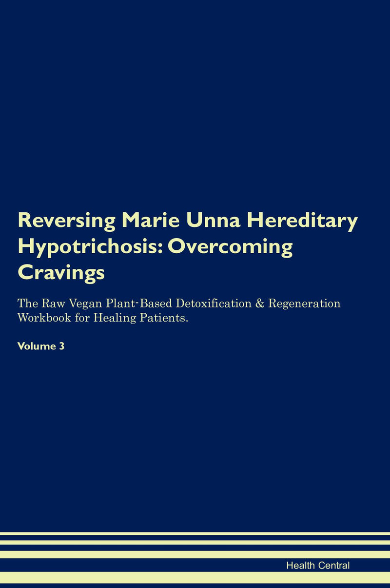 Reversing Marie Unna Hereditary Hypotrichosis: Overcoming Cravings The Raw Vegan Plant-Based Detoxification & Regeneration Workbook for Healing Patients. Volume 3