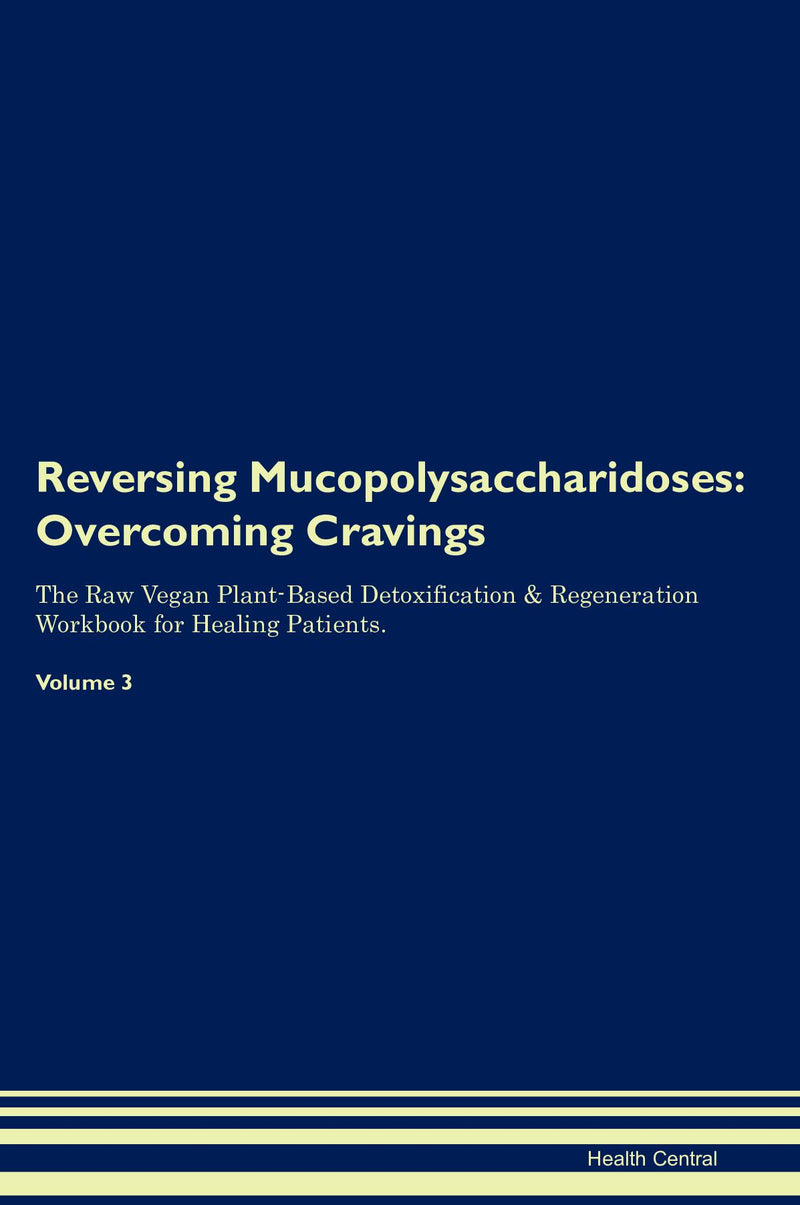 Reversing Mucopolysaccharidoses: Overcoming Cravings The Raw Vegan Plant-Based Detoxification & Regeneration Workbook for Healing Patients. Volume 3