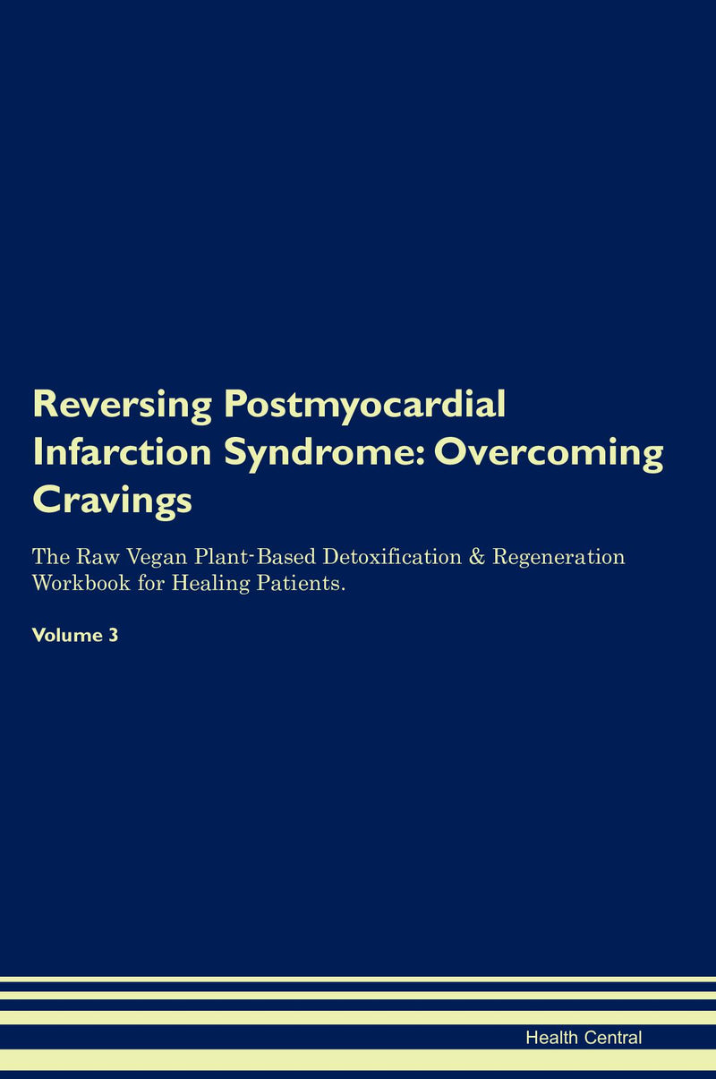 Reversing Postmyocardial Infarction Syndrome: Overcoming Cravings The Raw Vegan Plant-Based Detoxification & Regeneration Workbook for Healing Patients. Volume 3